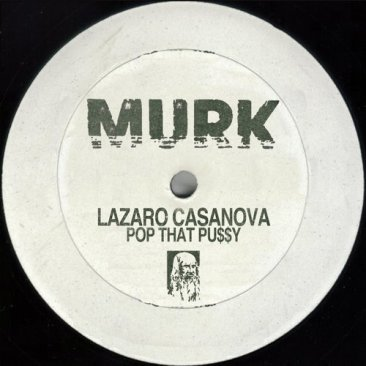 Lazaro Casanova – Pop That Pu$$y. Murk Records.